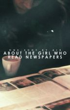 About the Girl Who Read Newspapers by prohngs