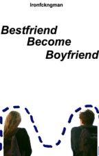 Bestfriend become boyfriend by Ironfckngman