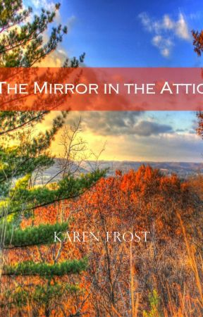 The Mirror in the Attic by DawnTreader2016