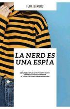 La Nerd Es Una ¿Espía?  by saturno_fria