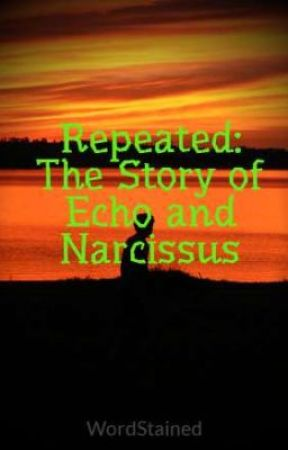 Repeated: The Story of Echo and Narcissus by AmandaButcher22