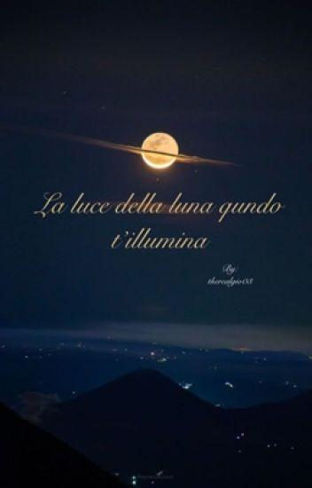 La luce della luna quando t'illumina|Federico Rossi