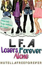 L.F.A (losers forever alone) by NUTELLAfreeFOREVER