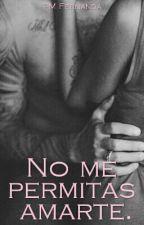 No Me Permitas Amarte. (Próximamente) by azuul_Achenback