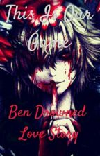 This Is Our Game- Ben Drowned (Love Story) by Fire_Ann
