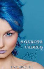 A GAROTA DO CABELO AZUL (completo) by EvyMaciel