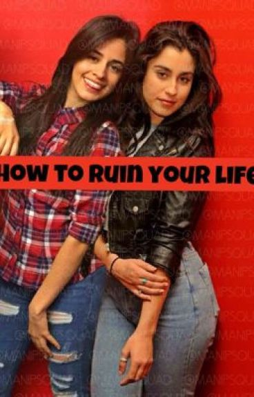 how to ruin your life (camren g!p)