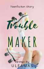 TROUBLEMAKER #Wattys2017 by Salmazlf11