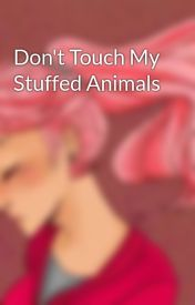 Don't Touch My Stuffed Animals  by General_GS