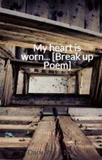 My heart is worn... [Break up Poem] by Dark_Poet_101