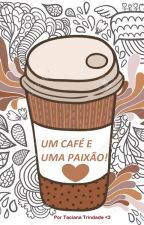 Um café e uma paixão by TacianaSaturnino