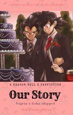Our Story (Vegeta X Goku ) YAOI by MarciCampbell18yaoi