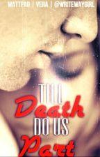 Till Death Do Us Part by WriteWayGirl
