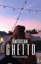 American Ghetto [16+]   by Princessablya