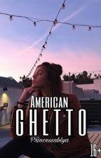 American Ghetto [16+]   by Princessablya