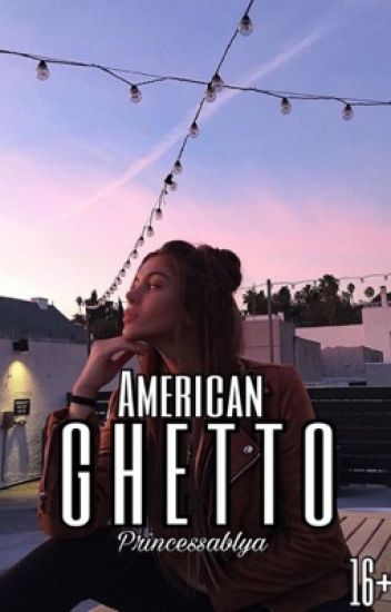 American Ghetto [16+]  (part 1)