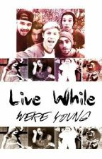Live While Were Young-*1D Fanfic* by ZoePowell3