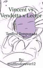 Vincent vs Vendetta x lector ©(un solo amor) [3 temporada] by muffinsforever12