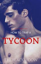 HOW TO TRAP A TYCOON by Theblackwdow