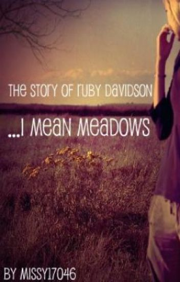 The Story of Ruby Davison.. I mean Meadows