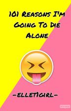 101 Reasons I'm Going To Die Alone (finished) by -ellet1girl-