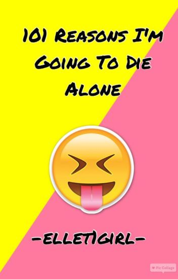 101 Reasons I'm Going To Die Alone (finished)