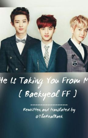 He Is Taking You From Me [ Baekyeol FF/Oneshot ] by Baekdream