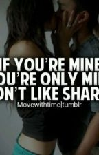 If your mine, your only mine i dont like sharing. by xoYoungWriterxo