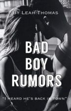 Bad Boy Rumors | complete by DidTheyFallInLove