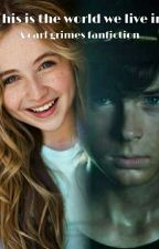 This is the World we Live in (A Carl Grimes Fanfiction) by Carl_loves_pudding