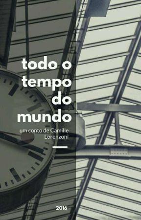 Todo o Tempo do Mundo by camillelorenzoni
