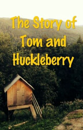 The Story Of Tom And Huckleberry by BeatleNinja07