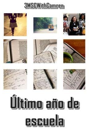 Último Año de Escuela   by 3MSCWithCamren