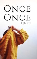 Once once. by Oriannst