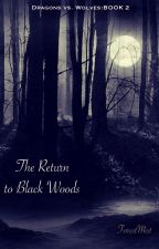 The Return to Black Woods (Dragons vs. Wolves: Book Two) by ForestMist