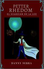 PETTER RHEDOM: El Guardián De La Luz (Libro II) Borrador Sin Corregir by Danny-Serra