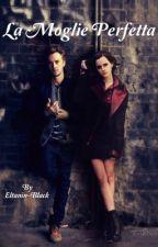 La Moglie Perfetta    Harry Potter  by Eltanin-Black