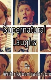 Supernatural Laughs by ithinkdeanisadorable