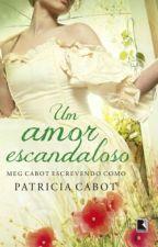 Um Amor Escandaloso-Patricia Cabot by Akmkm13