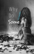 Why Do Some Heroes Die? by VickyqHu