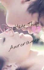 LoveHate Thing by Auroraxvii