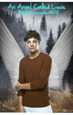 An Angel Called Louis (Louis Tomlinson Fan-Fic) by princessinluv402