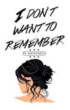 I Don't Want to Remember by beeventful