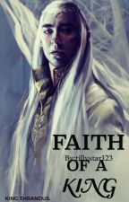 Faith Of A King (Thranduil) by T_Aiden