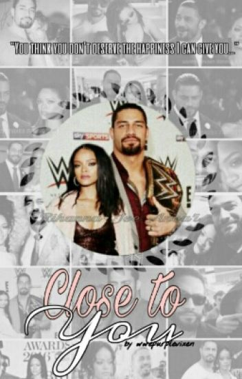 Close To You// Roman Reigns| Rihanna [COMPLETE]