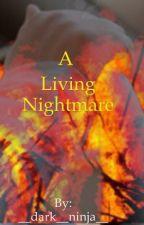 A Living Nightmare by __dark__ninja__