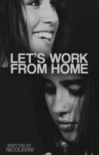 Let's Work From Home (Lauren/You) by Nicole660