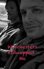 Winchesters Kidnapped Me by spn_lover_666