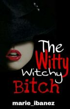 The Witty Witchy Bitch (COMPLETED)   by marie_ibanez