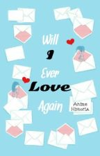 Will I ever love again  by anime_historia